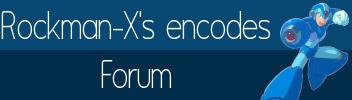 Rockman-X's encodes forum